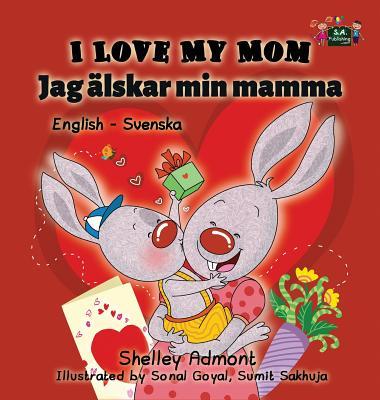 I Love My Mom: English Swedish Bilingual Edition - Admont, Shelley, and Publishing, S a