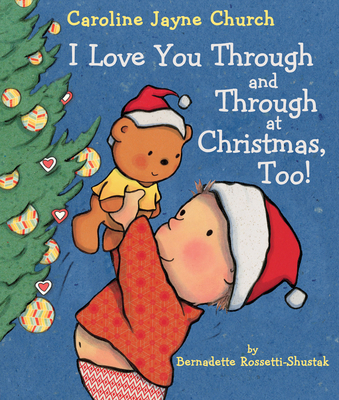 I Love You Through and Through at Christmas, Too! - Rossetti-Shustak, Bernadette, and Church, Caroline Jayne (Illustrator)
