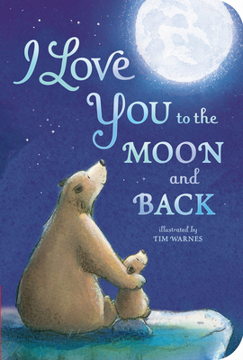 I Love You to the Moon and Back - Hepworth, Amelia, and Warnes, Tim (Illustrator)