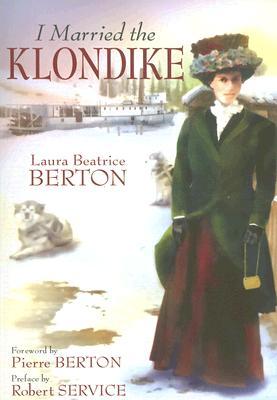 I Married the Klondike - Berton, Laura Beatrice