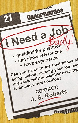 I Need a Job, Badly! - Roberts, J S, Dr.