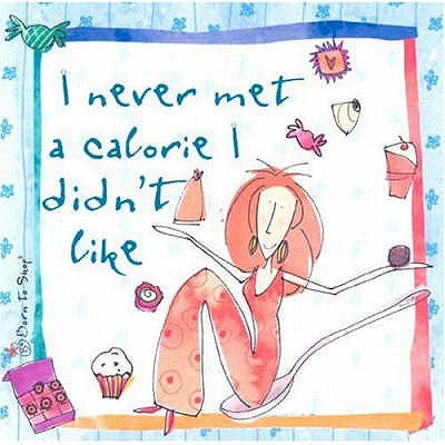 I Never Met a Calorie I Didn't Like - Born, to,Shop