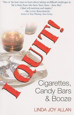 I Quit!: Cigarettes, Candy Bars & Booze - Allan, Linda Joy