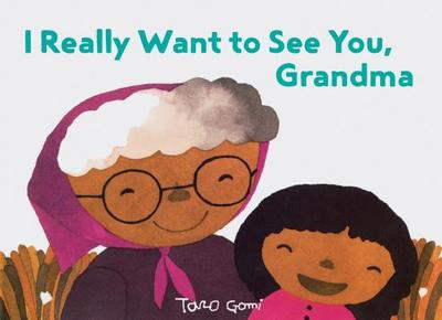 I Really Want to See You, Grandma: (Books for Grandparents, Gifts for Grandkids, Taro Gomi Book) - Gomi, Taro