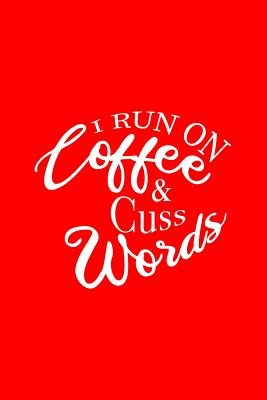 I Run On Coffee And Cuss Words: Dot Grid Journal - I Run On Coffee And Cuss Words Black Fun-ny Drinking Gift - Red Dotted Diary, Planner, Gratitude, Writing, Travel, Goal, Bullet Notebook - 6x9 120 pages - Coffee Journals, Gcjournals