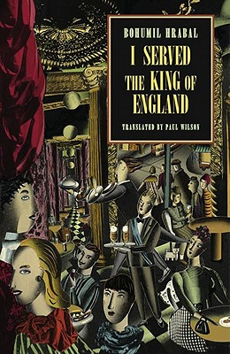 I Served the King of England - Hrabal, Bohumil, and Wilson, Paul (Translated by)
