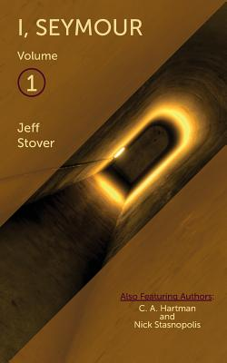 I, Seymour - Volume 1 - Stover, Jeff, and Staley, Darcy (Editor)