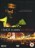 I Shot a Man in Vegas