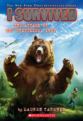 I Survived the Attack of the Grizzlies, 1967 (I Survived #17), 17 - Tarshis, Lauren