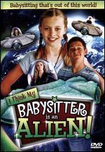 I Think My Babysitter is an Alien!