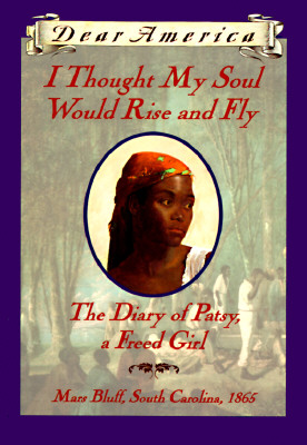 I Thought My Soul Would Rise and Fly: The Diary of Patsy, a Freed Girl, Mars Bluff, South Carolina, 1865 - Hansen, Joyce