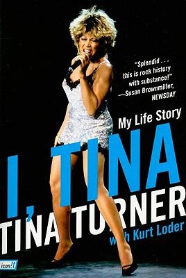 I, Tina: My Life Story - Turner, Tina, and Loder, Kurt