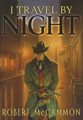 I Travel by Night - McCammon, Robert