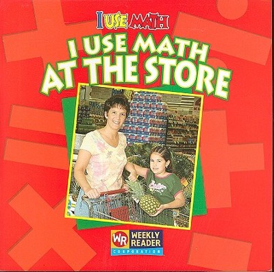 I Use Math at the Store - Mattern, Joanne, and Nations, Susan (Consultant editor)