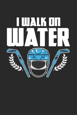 I Walk on Water: Eishockeyspieler Spruch Team Coach Wintersport Notizbuch liniert DIN A5 - 120 Seiten für Notizen, Zeichnungen, Formeln - Organizer Schreibheft Planer Tagebuch - Notizbucher, Hockey