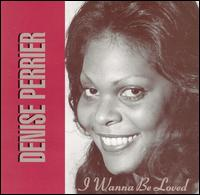 I Wanna Be Loved - Denise Perrier