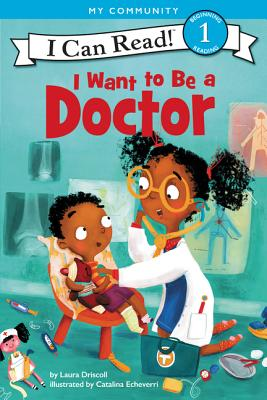 I Want to Be a Doctor - Driscoll, Laura