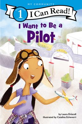 I Want to Be a Pilot - Driscoll, Laura