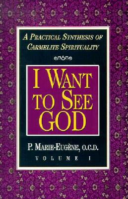 I Want to See God/I Am a Daughter of the Church: A Practical Synthesis of Carmelite Spirituality - Marie-Eugene, P