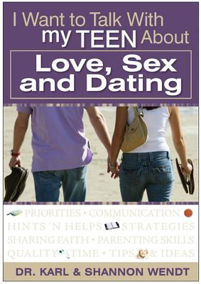 I Want to Talk with My Teen about Love, Sex and Dating - Wendt, Karl, Dr., and Wendt, Shannon