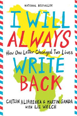 I Will Always Write Back: How One Letter Changed Two Lives - Ganda, Martin, and Alifirenka, Caitlin, and Welch, Liz