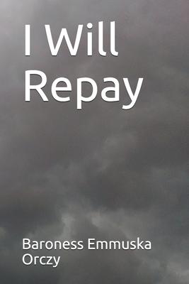 I Will Repay - Emmuska Orczy, Baroness