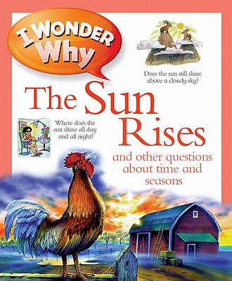 I Wonder Why the Sun Rises: And Other Questions about Time and Seasons - Walpole, Brenda