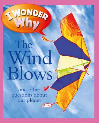 I Wonder Why the Wind Blows: And Other Questions about Our Planet - Ganeri, Anita