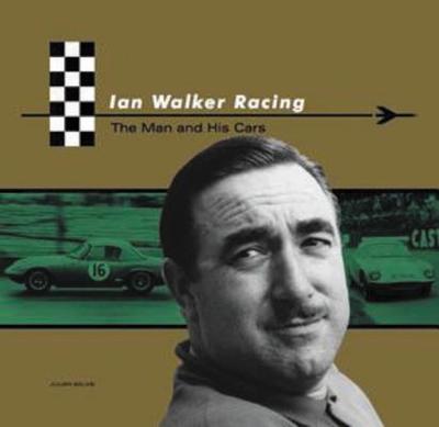 Ian Walker Racing: The Man and His Cars - Balme, Julian