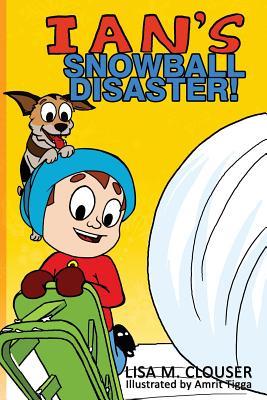 Ian's Snowball Disaster! - Clouser, Lisa M