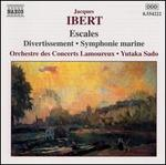 Ibert: Escales; Divertissement; Symphonie marine