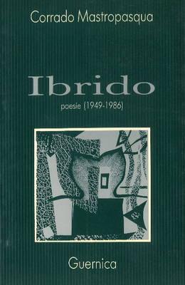 Ibrido: Poesie 1949-1986 - Mastropasqua, Corrado