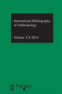 IBSS: Anthropology: 2014 2014: Volume 60 - Compiled By The British Library Of Political And Economic Science (Editor), and The British Library of Political and Economic...