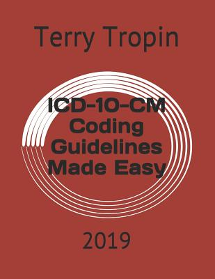 ICD-10-CM Coding Guidelines Made Easy: 2019 - Tropin, Terry
