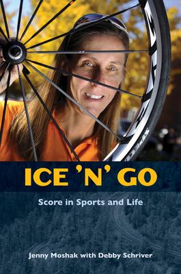 Ice 'n' Go: Score in Sports and Life - Moshak, Jenny