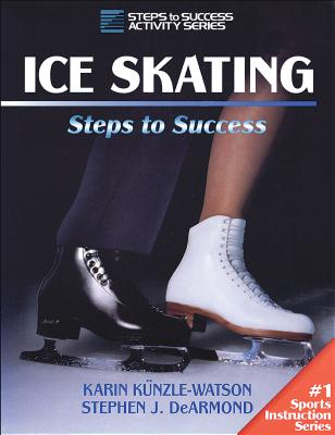 Ice Skating: Steps to Success: Steps to Success - Kunzle-Watson, Karin, and DeArmond, Stephen