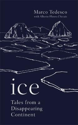 Ice: Tales from a Disappearing World - Tedesco, Marco, and D'Arcais, Alberto Flores