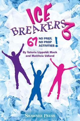 Icebreakers 3: 67 No Prep, No Prop Activities! - Lippoldt Mack, Valerie (Composer)