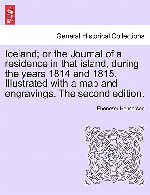 Iceland; Or the Journal of a Residence in That Island, During the Years 1814 and 1815. Illustrated with a Map and Engravings. the Second Edition. - Henderson, Ebenezer