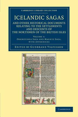 Icelandic Sagas and Other Historical Documents Relating to the Settlements and Descents of the Northmen of the British Isles: Volume 1, Orkneyinga Saga and Magnus Saga, with Appendices - Vigfusson, Gudbrand (Editor)