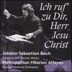 Ich ruf' zu Dir, Herr Jesu Christ: Johann Sebastian Bach - Religious and Secular Works
