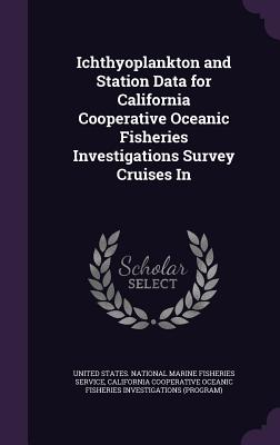 Ichthyoplankton and Station Data for California Cooperative Oceanic Fisheries Investigations Survey Cruises in - Investigations, California Cooperative O, and United States National Marine Fisheries (Creator)