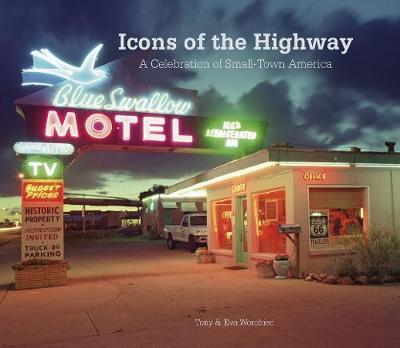 Icons of the Highway: A Celebration of Small-Town America - Worobiec, Tony, and Worobiec, Eva