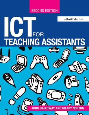 ICT for Teaching Assistants - Galloway, John, and Norton, Hilary