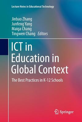 Ict in Education in Global Context: The Best Practices in K-12 Schools - Zhang, Jinbao (Editor), and Yang, Junfeng (Editor), and Chang, Maiga (Editor)