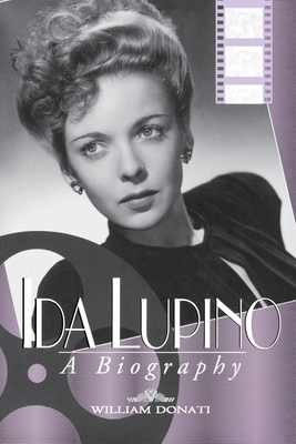 Ida Lupino: A Biography - Donati, William