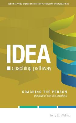 Idea Coaching Pathway: Coaching the Person, Not Just the Problem! - Walling, Terry B