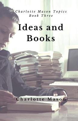 Ideas and Books: The Means of Education - Mason, Charlotte M, and Taylor-Hough, Deborah (Foreword by)