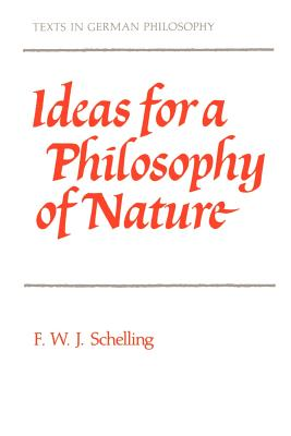 Ideas for a Philosophy of Nature: As Introduction to the Study of This Science 1797 - Schelling, F W J Von, and Harris, Errol E (Translated by), and Heath, Peter (Translated by)