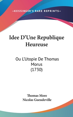 Idee D'Une Republique Heureuse: Ou L'Utopie de Thomas Morus (1730) - More, Thomas, Sir, and Gueudeville, Nicolas (Translated by)